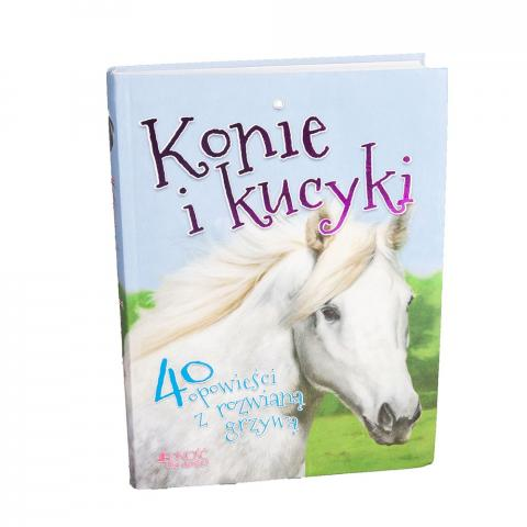 Konie i kucyki - 40 opowieści z rozwianą grzywą